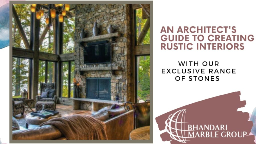 An Architect's Guide to Creating Rustic Interior  with our Exclusive Range  of  Stones